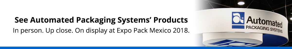 See Automated Packaging Systems Products at Expo Pack Mexico 2018