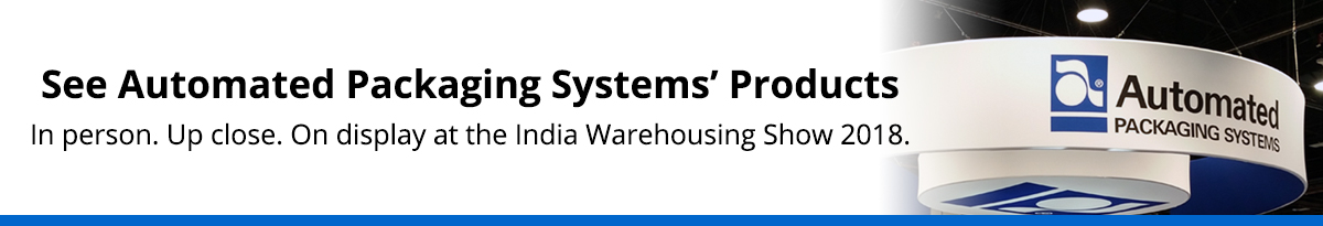 See Automated Packaging Systems Products at India Warehousing Show 2018